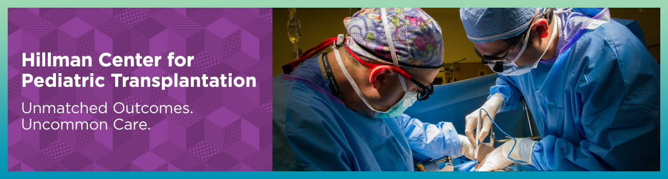 Hillman Center for Pediatric Transplantation: Unmatched Outcomes, Uncommon Care.