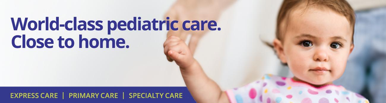 World-class pediatric care close to home.